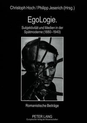 Egologie. Subjektivitaet Und Medien in Der Spaetmoderne (1880-1940): Romanistische Beitraege (Paperback)