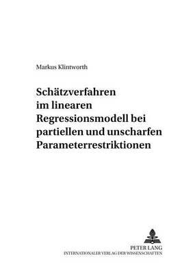 Schaetzverfahren Im Linearen Regressionsmodell Bei Partiellen Und Unscharfen Parameterrestriktionen - Volkswirtschaftliche Analysen 11 (Paperback)