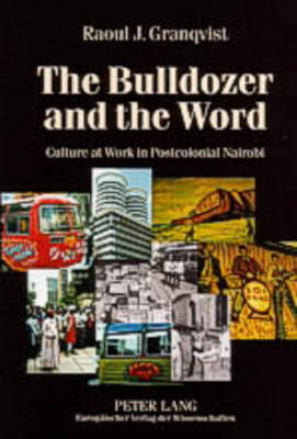 The Bulldozer and the Word: Culture at Work in Postcolonial Nairobi (Paperback)