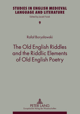 The Old English Riddles and the Riddlic Elements of Old English Poetry - Studies in English Medieval Language and Literature 9 (Paperback)