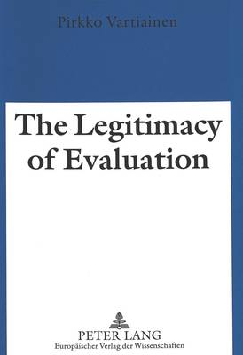 The Legitimacy of Evaluation: A Comparison of Finnish and English Institutional Evaluations of Higher Education (Paperback)