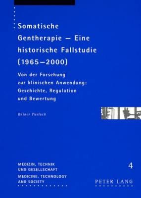 Somatische Gentherapie - Eine Historische Fallstudie (1965-2000): Von Der Forschung Zur Klinischen Anwendung: Geschichte, Regulation Und Bewertung - Medizin, Technik Und Gesellschaft 4 (Paperback)