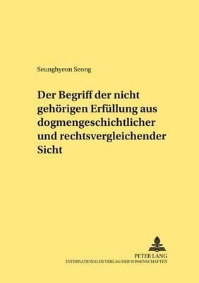 """Der Begriff Der """"nicht Gehoerigen Erfuellung"""" Aus Dogmengeschichtlicher Und Rechtsvergleichender Sicht - Rechtshistorische Reihe 290 (Paperback)"""