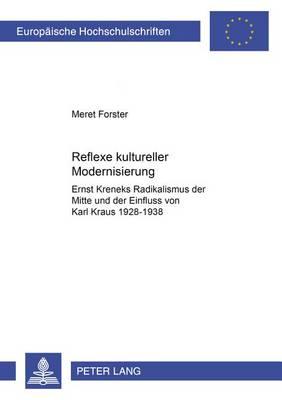 Reflexe Kultureller Modernisierung: Ernst Kreneks Radikalismus Der Mitte Und Der Einfluss Von Karl Kraus, 1928-1938 - Europaische Hochschulschriften: Reihe 1, Deutsche Sprache Un 1886 (Paperback)