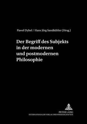 Der Begriff Des Subjekts in Der Modernen Und Postmodernen Philosophie - Philosophie Und Geschichte Der Wissenschaften 56 (Paperback)
