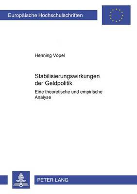 Stabilisierungswirkungen Der Geldpolitik: Eine Theoretische Und Empirische Analyse - Europaeische Hochschulschriften / European University Studie 3063 (Paperback)
