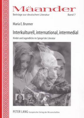 Interkulturell, International, Intermedial: Kinder Und Jugendliche Im Spiegel Der Literatur - Maander. Beitrage Zur Deutschen Literatur 7 (Paperback)