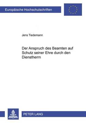 Der Anspruch Des Beamten Auf Schutz Seiner Ehre Durch Den Dienstherrn - Europaeische Hochschulschriften / European University Studie 4036 (Paperback)