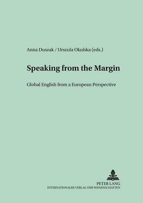 Speaking from the Margin: Global English from a European Perspective - Polish Studies in English Language & Literature 11 (Paperback)