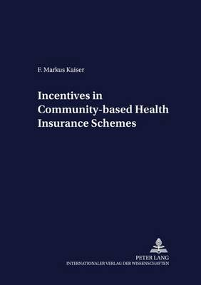 Incentives in Community-based Health Insurance Schemes - Development Economics & Policy 43 (Paperback)