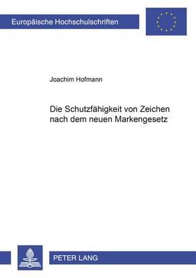 Die Schutzfaehigkeit Von Zeichen Nach Dem Neuen Markengesetz - Europaeische Hochschulschriften / European University Studie 4024 (Paperback)