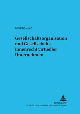 Gesellschaftsorganisation Und Gesellschaftsinnenrecht Virtueller Unternehmen - Schriftenreihe Zum Gesellschafts- Und Kapitalmarktrecht 11 (Paperback)
