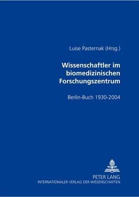 Wissenschaftler Im Biomedizinischen Forschungszentrum: Berlin-Buch 1930-2004 (Paperback)
