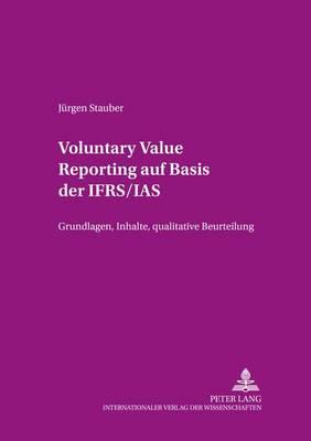 Voluntary Value Reporting Auf Basis Der Ifrs/IAS: Grundlagen, Inhalte, Qualitative Beurteilung - Beitraege Zum Rechnungs-, Finanz- Und Revisionswesen 53 (Paperback)