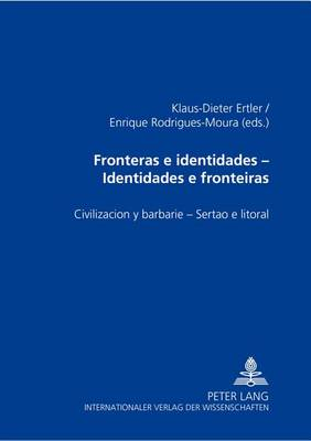 Fronteras E Identidades- Identidades E Fronteiras: Civilizacion Y Barbarie- Sertao E Litoral (Hardback)