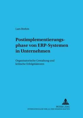 Postimplementierungsphase Von Erp-Systemen in Unternehmen: Organisatorische Gestaltung Und Kritische Erfolgsfaktoren - Informationstechnologie Und Oekonomie 27 (Paperback)