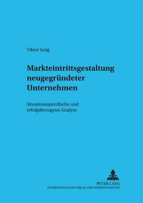 Markteintrittsgestaltung Neugegruendeter Unternehmen: Situationsspezifische Und Erfolgsbezogene Analyse - Informationstechnologie Und Oekonomie 26 (Paperback)