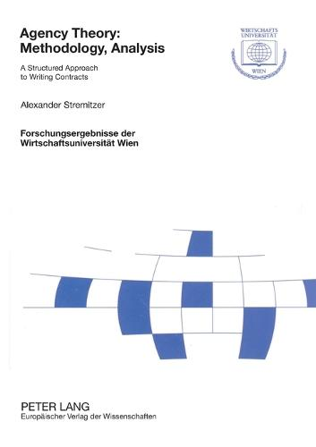 Agency Theory: Methodology, Analysis: A Structured Approach to Writing Contracts - Forschungsergebnisse der Wirtschaftsuniversitat Wien 3 (Paperback)