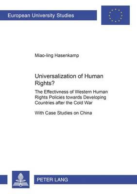 Universalization of Human Rights?: The Effectiveness of Western Human Rights Policies Towards Developing Countries After the Cold War with Case Studies on China - Europaische Hochschulschriften Reihe 31: Politikwissenschaft 501 (Paperback)