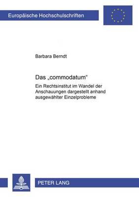 """Das """"commodatum"""": Ein Rechtsinstitut Im Wandel Der Anschauungen - Dargestellt Anhand Ausgewahlter Einzelprobleme - Europaische Hochschulschriften Recht 4138 (Paperback)"""