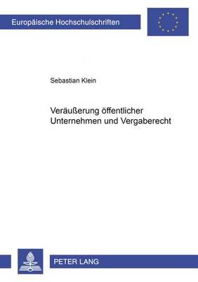 Veraeusserung Oeffentlicher Unternehmen Und Vergaberecht - Europaeische Hochschulschriften / European University Studie 4158 (Paperback)