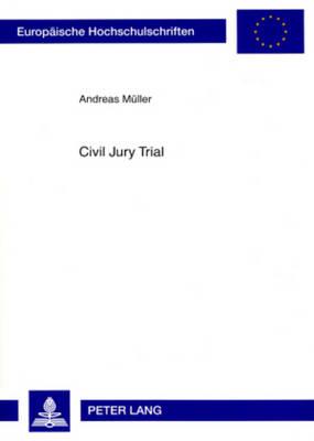 Civil Jury Trial: Die Beteiligung Von Laien in Der Amerikanischen Und Deutschen Zivilen Gerichtsbarkeit - Europaeische Hochschulschriften / European University Studie 4698 (Paperback)