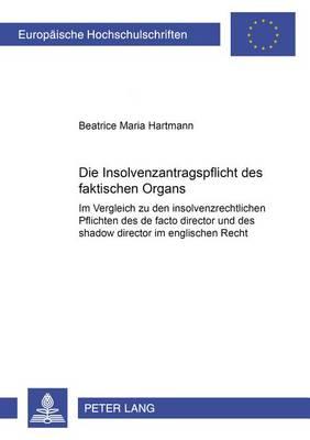 """Die Insolvenzantragspflicht Des Faktischen Organs: Im Vergleich Zu Den Insolvenzrechtlichen Pflichten Des """"de Facto Director"""" Und Des """"shadow Director"""" Im Englischen Recht - Europaeische Hochschulschriften / European University Studie 4083 (Paperback)"""