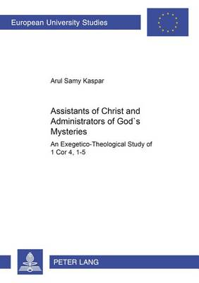 Assistants of Christ and Administrators of God's Mysteries: An Exegetico-theological Study of 1 Cor 4,1-5 - Europaische Hochschulschriften/European University Studies/Publications Universitaires Europeennes Reihe 23: Theologie/Series 23: Theology/Serie 23: Theologie 796 (Paperback)