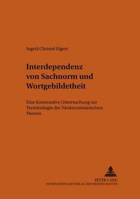 Interdependenz Von Sachnorm Und Wortgebildetheit: Eine Kontrastive Untersuchung Zur Terminologie Der Neokeynesianischen Theorie - Bonner Romanistische Arbeiten 88 (Paperback)