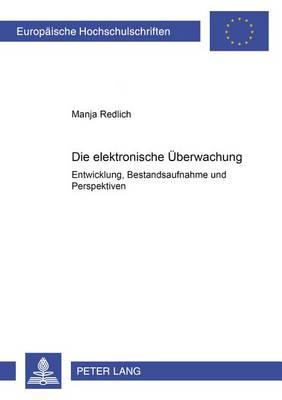 Die Elektronische Ueberwachung: Entwicklung, Bestandsaufnahme Und Perspektiven - Europaeische Hochschulschriften / European University Studie 4095 (Paperback)