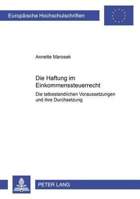 Die Haftung Im Einkommensteuerrecht: Die Tatbestandlichen Voraussetzungen Und Ihre Durchsetzung - Europaeische Hochschulschriften / European University Studie 4089 (Paperback)