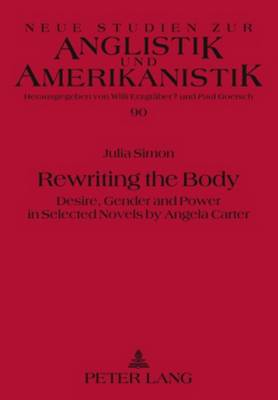 Rewriting the Body: Desire, Gender and Power in Selected Novels by Angela Carter - Neue Studien zur Anglistik und Amerikanistik 90 (Paperback)