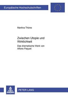 Zwischen Utopie Und Wirklichkeit: Das Dramatische Werk Von Alfons Paquet - Europaeische Hochschulschriften / European University Studie 1903 (Paperback)