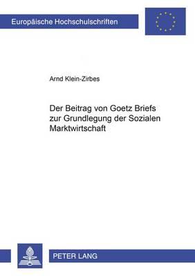 Der Beitrag Von Goetz Briefs Zur Grundlegung Der Sozialen Marktwirtschaft - Europaeische Hochschulschriften / European University Studie 400 (Paperback)