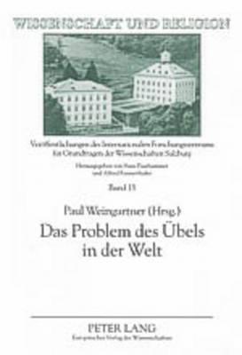 Das Problem Des Uebels in Der Welt: Vom Interdisziplinaeren Standpunkt - Wissenschaft Und Religion, 13 (Paperback)