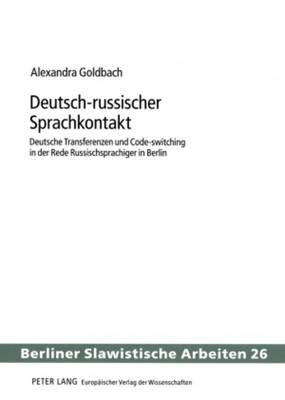 Deutsch-Russischer Sprachkontakt: Deutsche Transferenzen Und Code-Switching in Der Rede Russischsprachiger in Berlin - Berliner Slawistische Arbeiten 26 (Paperback)