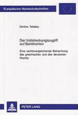 Der Vollstreckungszugriff Auf Bankkonten: Eine Rechtsvergleichende Betrachtung Des Griechischen Und Des Deutschen Rechts - Europaeische Hochschulschriften / European University Studie 4142 (Paperback)
