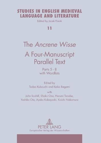 The Ancrene Wisse - A Four-manuscript Parallel Text: Parts 5-8 with Wordlists - Studies in English Medieval Language and Literature 11 (Paperback)