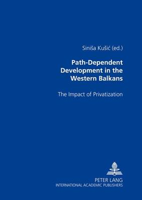 Path-dependent Development in the Western Balkans: The Impact of Privatization (Paperback)