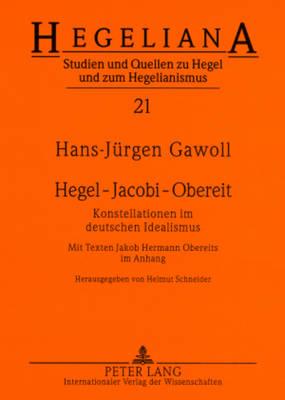 Hegel - Jacobi - Obereit: Konstellationen Im Deutschen Idealismus- Mit Texten Jakob Hermann Obereits Im Anhang - Hegeliana 21 (Paperback)