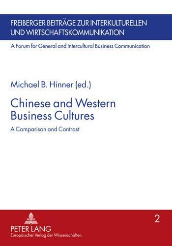 Chinese and Western Business Cultures: A Comparison and Contrast - Freiberger Beitrage zur Interkulturellen und Wirtschaftskommunikation: A Forum for General and Intercultural Business Communication 2 (Paperback)