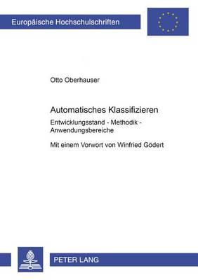 Automatisches Klassifizieren: Entwicklungsstand - Methodik - Anwendungsbereiche - Europaische Hochschulschriften: Reihe 41, Informatik 43 (Paperback)