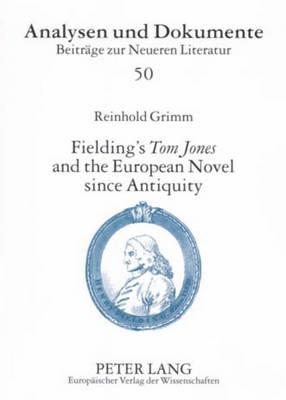 Fielding's Tom Jones and the European Novel Since Antiquity: Fielding's Tom Jones as a Final Joinder - Analysen und Dokumente: Beitrage zur Neueren Literatur 50 (Paperback)
