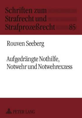 Aufgedraengte Nothilfe, Notwehr Und Notwehrexzess - Schriften Zum Strafrecht Und Strafprozessrecht 85 (Paperback)