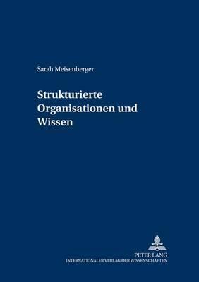 Strukturierte Organisationen Und Wissen - Forschungsergebnisse Der Wirtschaftsuniversitaet Wien 9 (Paperback)