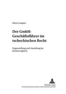 Der Gmbh-Geschaeftsfuehrer Im Tschechischen Recht: Organstellung Und Anstellung Im Rechtsvergleich - Studien Des Instituts Feur Ostrecht Meunchen, 53 (Paperback)