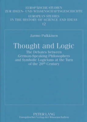 Thought and Logic: The Debates Between German-speaking Philosophers and Symbolic Logicians at the Turn of the 20th Century - Europaische Studien Zur Ideen- Und Wissenschaftsgeschichte / European Studies in the History of Science and Ideas 12 (Paperback)