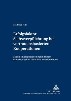 Erfolgsfaktor Selbstverpflichtung Bei Vertrauensbasierten Kooperationen: Mit Einem Empirischen Befund - Forschungsergebnisse Der Wirtschaftsuniversitaet Wien 6 (Paperback)