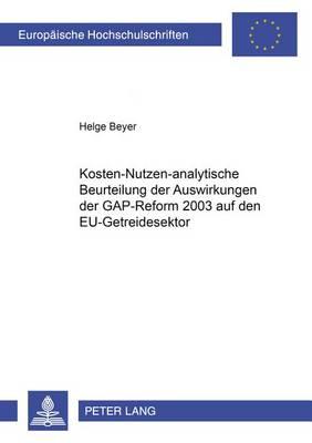 Kosten-Nutzen-Analytische Beurteilung Der Auswirkungen Der Gap-Reform 2003 Auf Den Eu-Getreidesektor - Europaische Hochschulschriften: Reihe 5, Volks - Und Betrieb 3129 (Paperback)