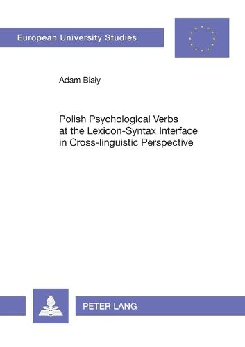 Polish Psychological Verbs at the Lexicon-Syntax Interface in Cross-linguistic Perspective - Europaische Hochschulschriften/European University Studies/Publications Universitaires Europeennes Reihe 21: Linguistik/Series 21: Linguistics/Serie 21: Linguistique 282 (Paperback)